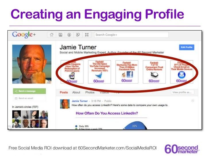 Creating an Engaging ProfileFree Social Media ROI download at 60SecondMarketer.com/SocialMediaROI
