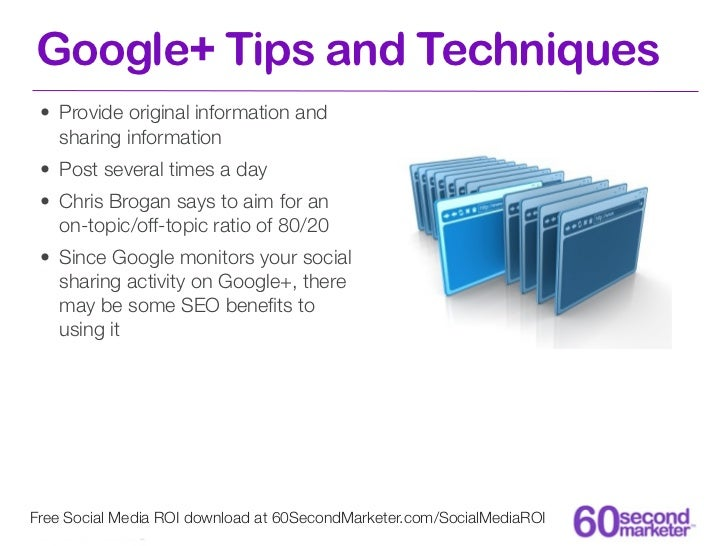Google+ Tips and Techniques • Provide original information and   sharing information • Post several times a day • Chris Br...