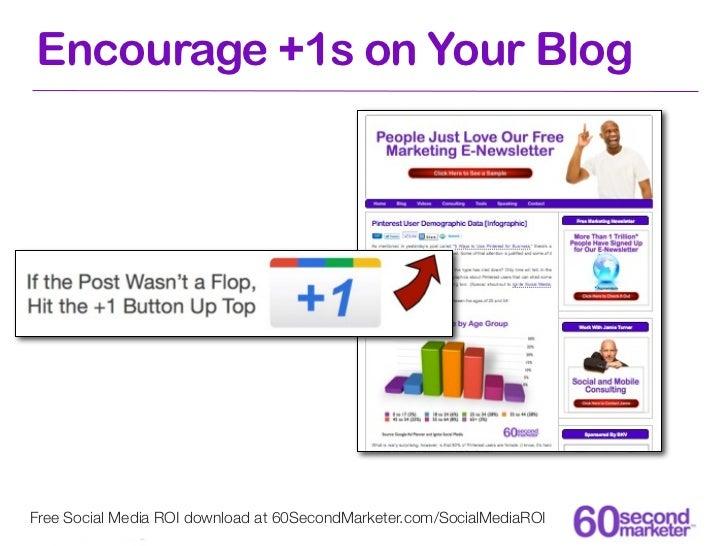 Encourage +1s on Your BlogFree Social Media ROI download at 60SecondMarketer.com/SocialMediaROI