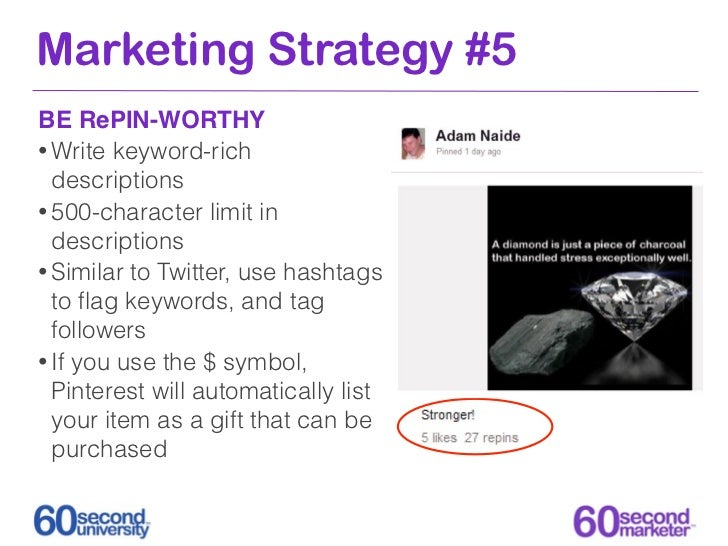 Marketing Strategy #5BE RePIN-WORTHY• Write keyword-rich  descriptions• 500-character limit in  descriptions• Similar to T...