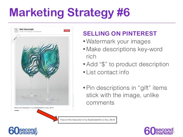 Marketing Strategy #6            SELLING ON PINTEREST            • Watermark your images            • Make descriptions ke...