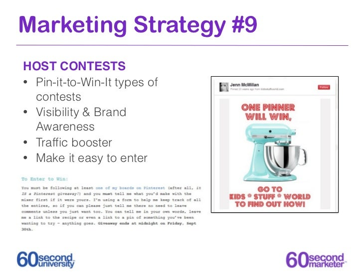Marketing Strategy #9HOST CONTESTS• Pin-it-to-Win-It types of  contests• Visibility & Brand  Awareness• Traffic booster• Ma...