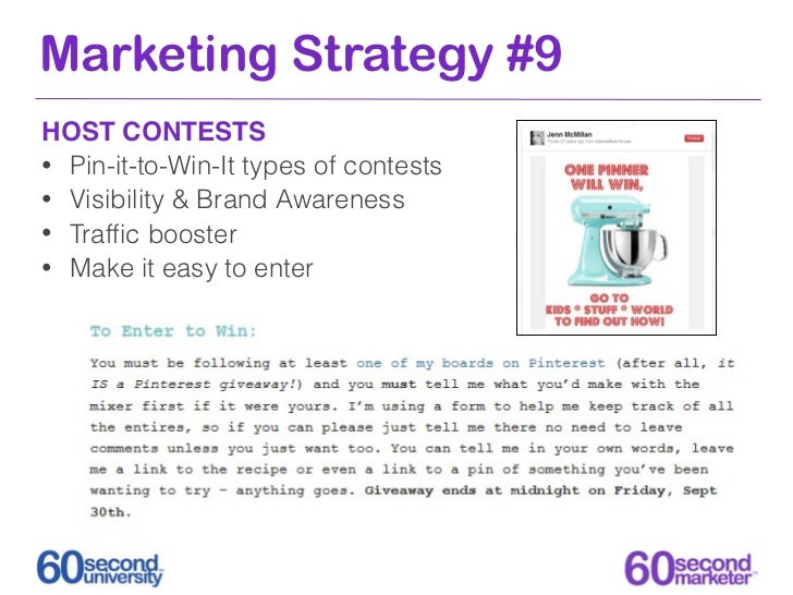 Marketing Strategy #9HOST CONTESTS• Pin-it-to-Win-It types of contests• Visibility & Brand Awareness• Traffic booster• Make...