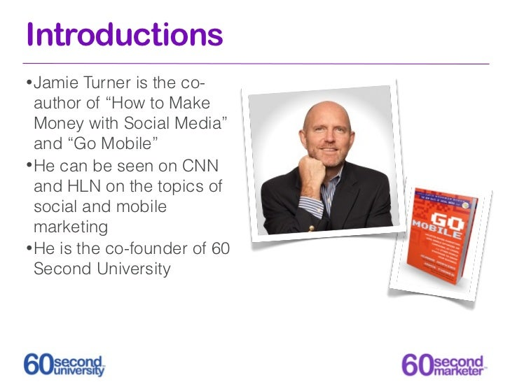 """Introductions• Jamie  Turner is the co-  author of """"How to Make  Money with Social Media""""  and """"Go Mobile""""• He can be seen..."""