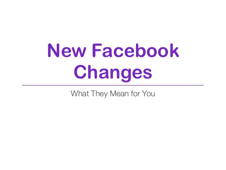 New Facebook  Changes  What They Mean for You