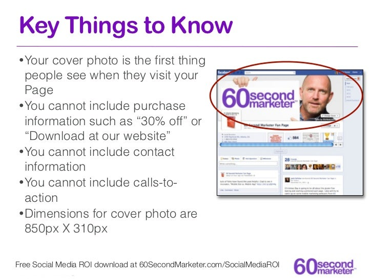 Key Things to Know• Your cover photo is the first thing  people see when they visit your  Page• You cannot include purchase...