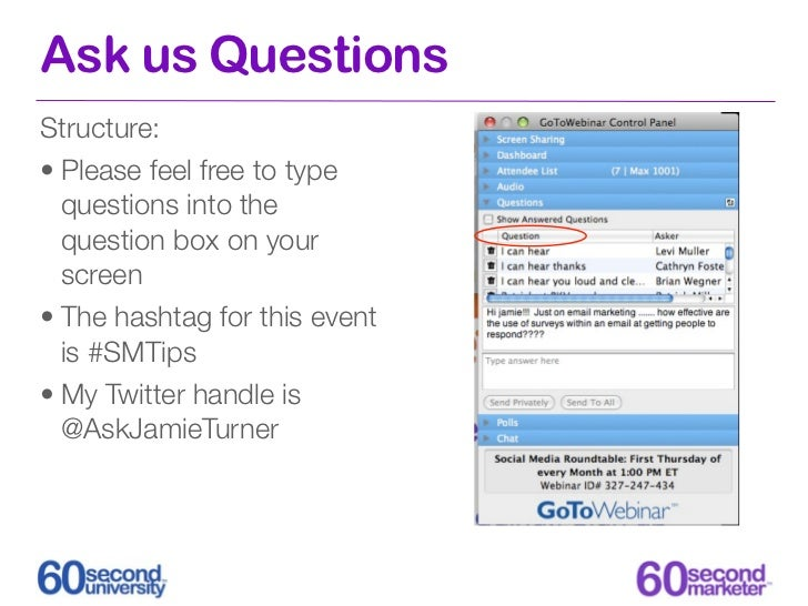 Ask us QuestionsStructure:• Please feel free to type  questions into the  question box on your  screen• The hashtag for th...