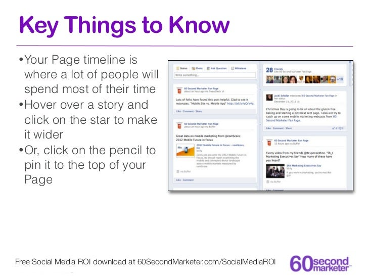 Key Things to Know• Your  Page timeline is  where a lot of people will  spend most of their time• Hover over a story and  ...