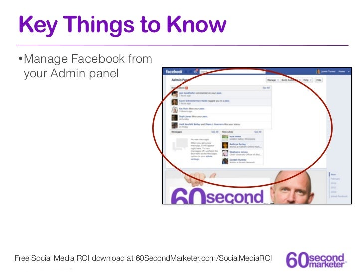 Key Things to Know• Manage  Facebook from  your Admin panelFree Social Media ROI download at 60SecondMarketer.com/SocialMe...