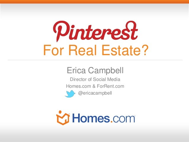For Real Estate?   Erica Campbell    Director of Social Media   Homes.com & ForRent.com        @ericacampbell