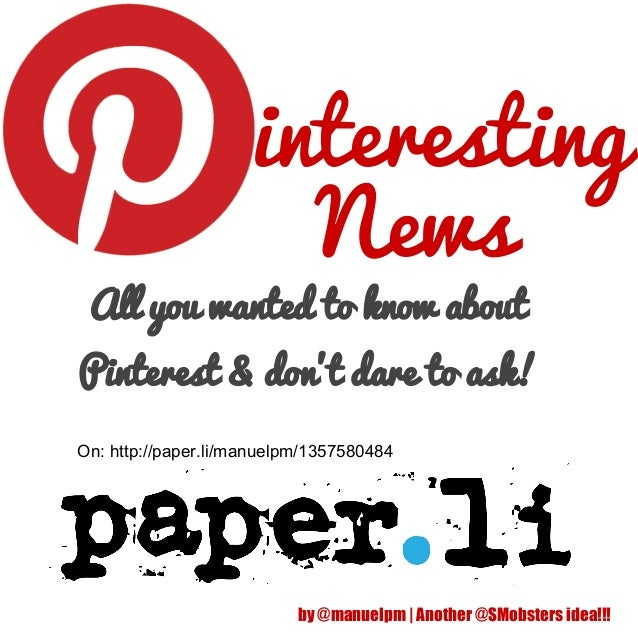 interesting                       News All you wanted to know aboutPinterest & dont dare to ask!On: http://paper.li/manuel...