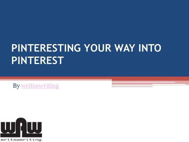 PINTERESTING YOUR WAY INTO PINTEREST By writeawriting
