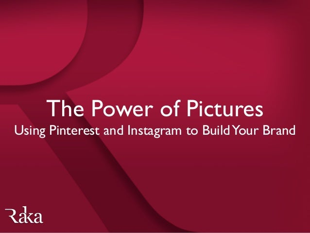 The Power of Pictures  Using Pinterest and Instagram to BuildYour Brand