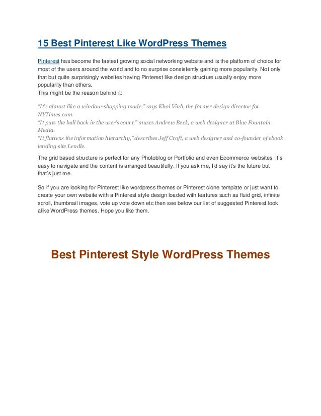 15 Best Pinterest Like WordPress Themes Pinterest has become the fastest growing social networking website and is the plat...