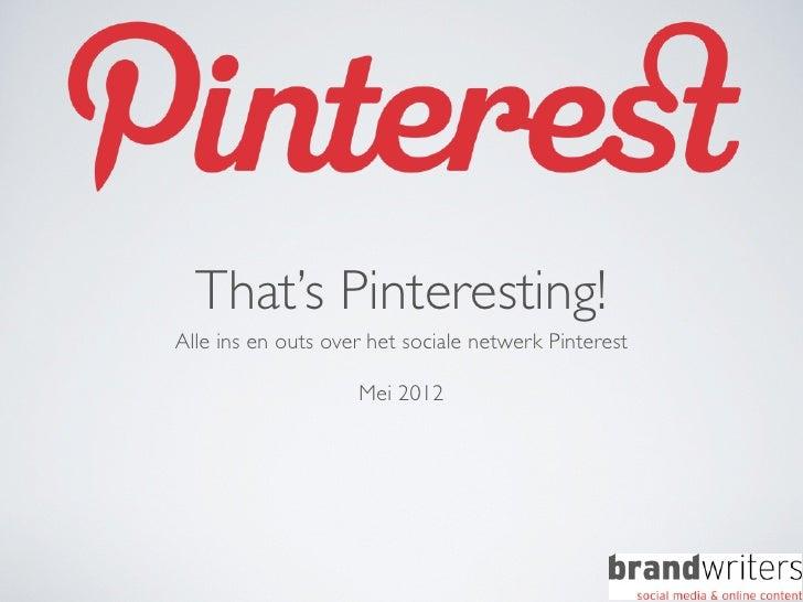 That's Pinteresting!Alle ins en outs over het sociale netwerk Pinterest                    Mei 2012