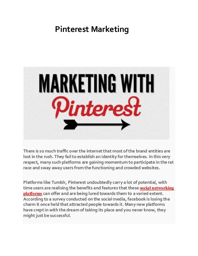Pinterest Marketing There is so much traffic over the internet that most of the brand entities are lost in the rush. They ...