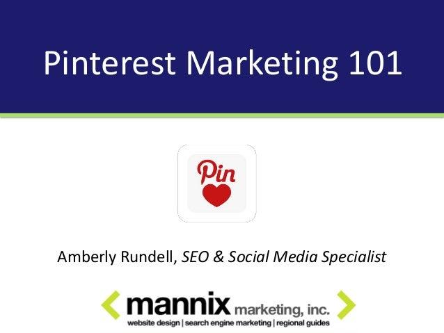 Pinterest Marketing 101Amberly Rundell, SEO & Social Media Specialist