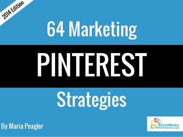 64 Marketing  PINTEREST  Strategies  2014 Edition  By Maria Peagler