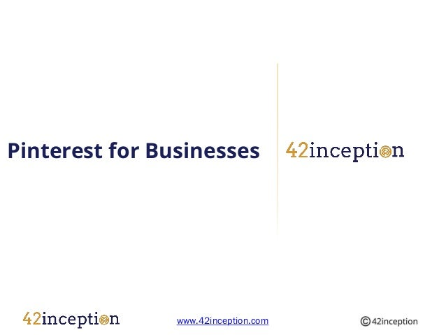 Pinterest for Businesses                www.42inception.com