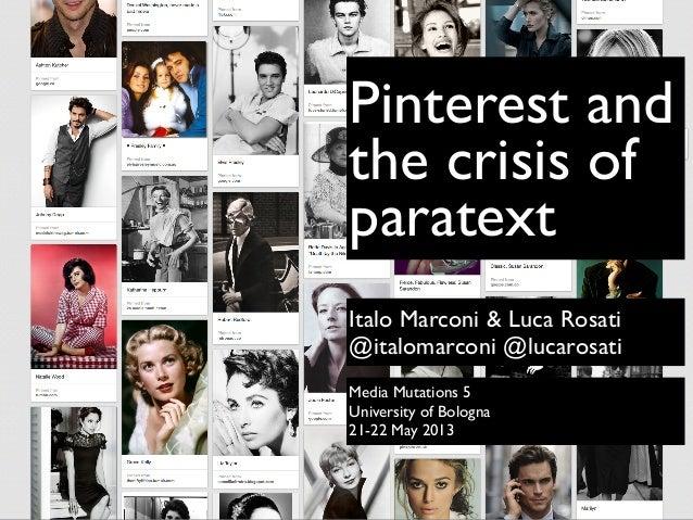Pinterest and the crisis of paratext Italo Marconi & Luca Rosati @italomarconi @lucarosati Media Mutations 5 University of...