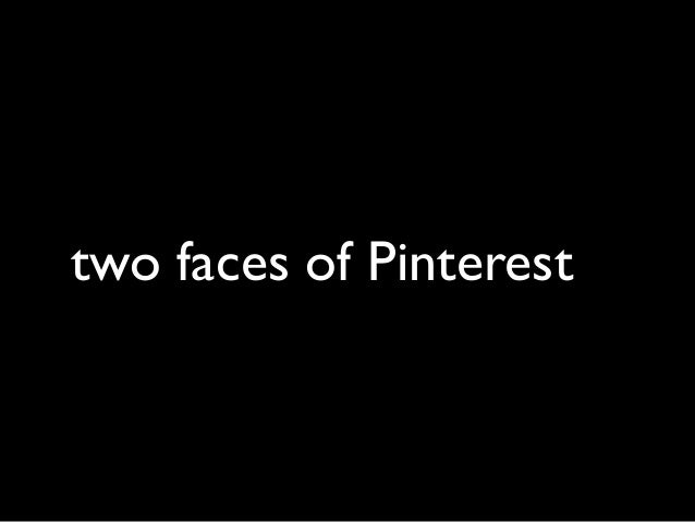 two faces of Pinterest
