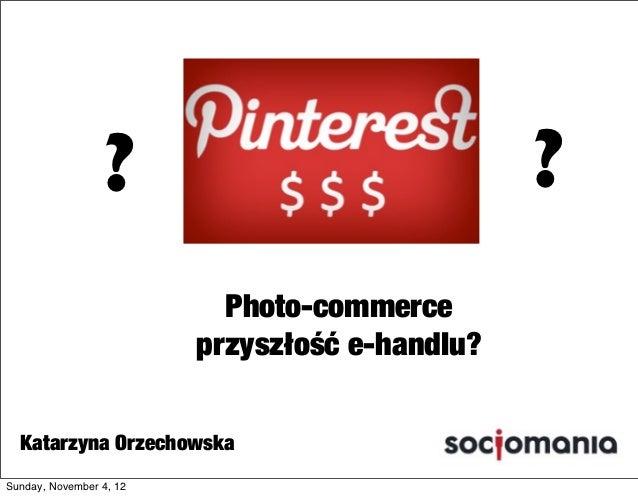 ?                              ?                           Photo-commerce                         przyszłość e-handlu?  Ka...