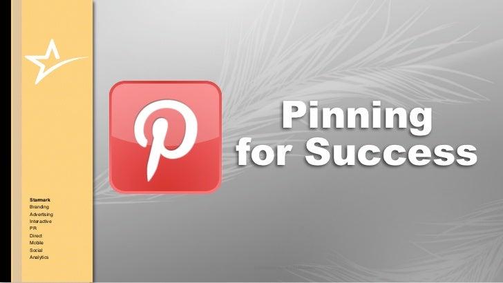 Pinning              for SuccessStarmarkBrandingAdvertisingInteractivePRDirectMobileSocialAnalytics              © COPYRIG...