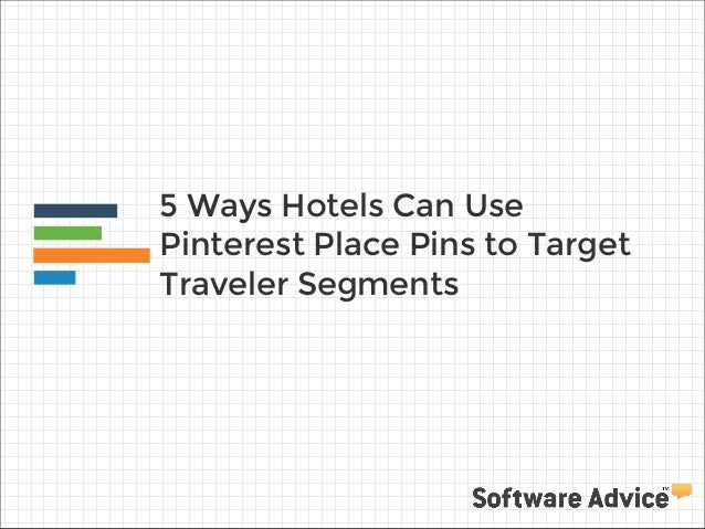 5 Ways Hotels Can Use Pinterest Place Pins to Target Traveler Segments