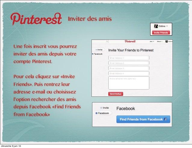 Inviter des amisUne fois inscrit vous pourrezinviter des amis depuis votrecompte Pinterest.Pour cela cliquez sur «InviteFr...