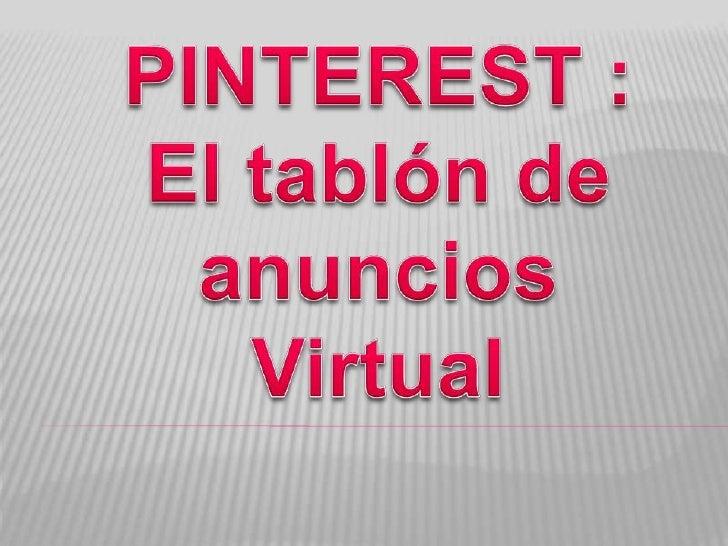    Pinterest lo compone una comunidad de    personas cuyo objetivo es conectar con todo el    mundo a través de las cosas...