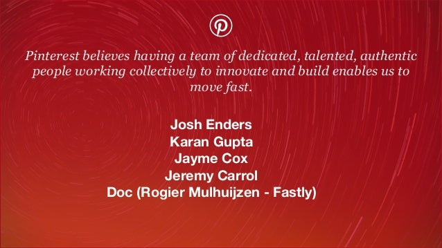Pinterest believes having a team of dedicated, talented, authentic people working collectively to innovate and build enabl...