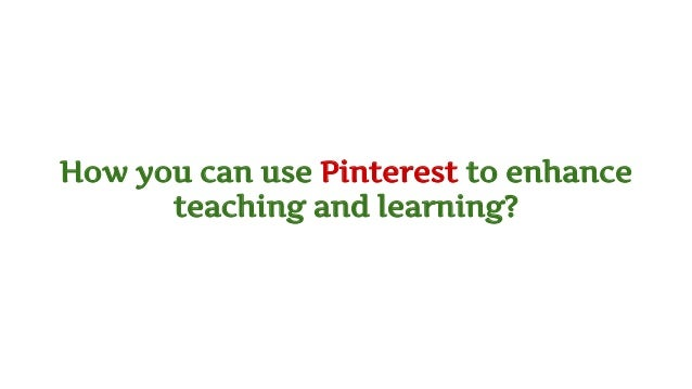 How you can use Pinterest to enhance teaching and learning?