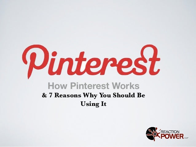 How Pinterest Works& 7 Reasons Why You Should Be           Using It