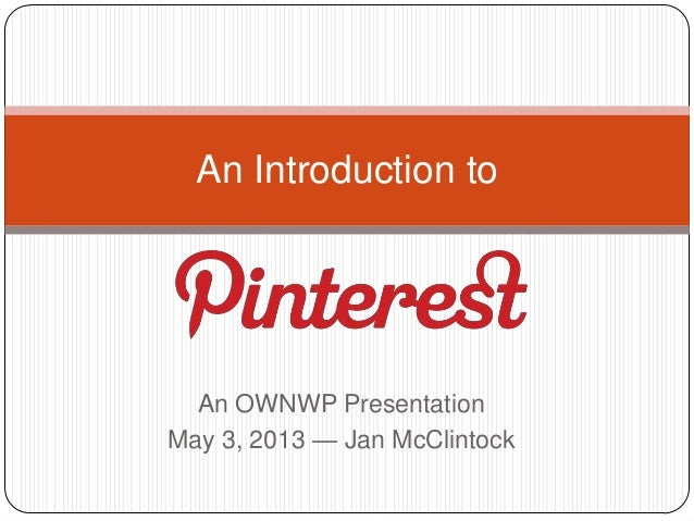 An OWNWP PresentationMay 3, 2013 — Jan McClintockAn Introduction to