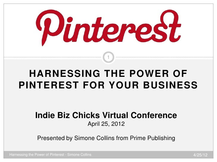 1       HARNESSING THE POWER OF     PINTEREST FOR YOUR BUSINESS               Indie Biz Chicks Virtual Conference         ...