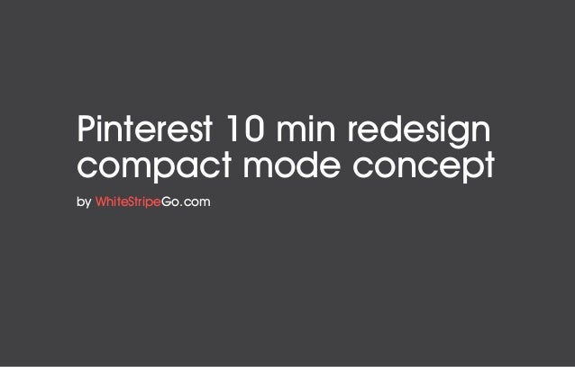 Pinterest 10 min redesign compact mode concept by WhiteStripeGo.com