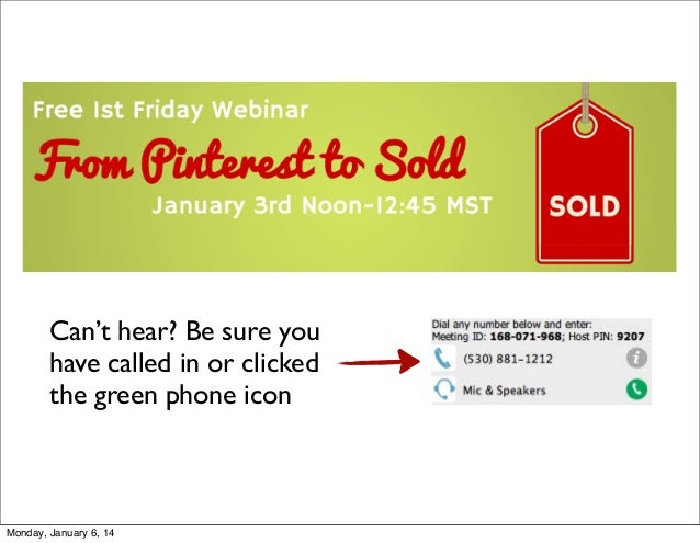 Can't hear? Be sure you have called in or clicked the green phone icon  Monday, January 6, 14
