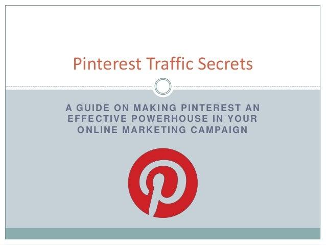 Pinterest Traffic Secrets A GUIDE ON MAKING PINTEREST AN EFFECTIVE POWERHOUSE IN YOUR O N L I N E M A R K E T I N G C A M ...