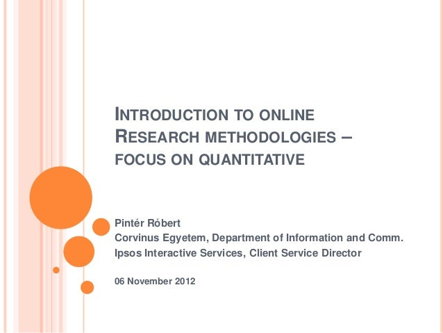 INTRODUCTION TO ONLINERESEARCH METHODOLOGIES –FOCUS ON QUANTITATIVEPintér RóbertCorvinus Egyetem, Department of Informatio...