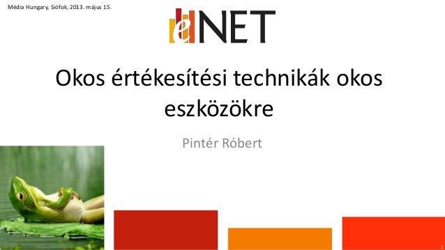 Okos értékesítési technikák okoseszközökre1Média Hungary, Siófok, 2013. május 15.Pintér Róbert