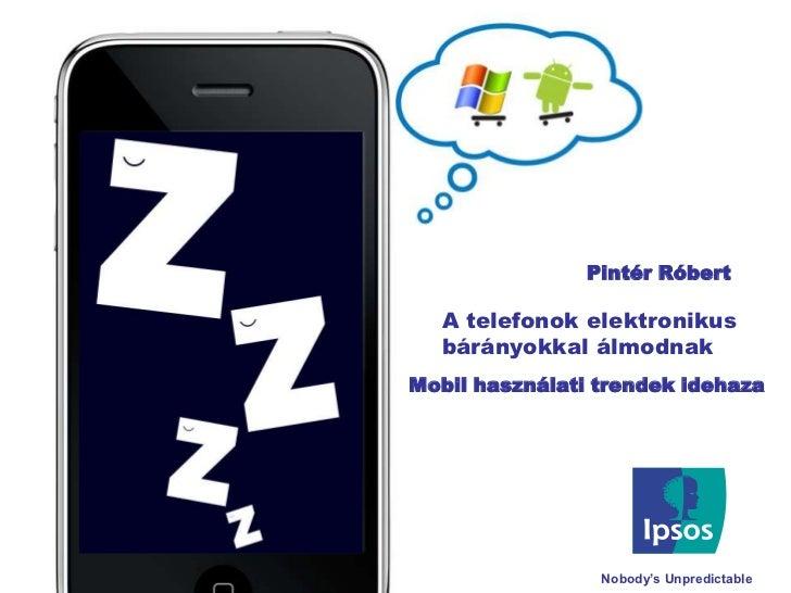 Pintér Róbert<br />A telefonok elektronikus bárányokkal álmodnak <br />Mobil használati trendek idehaza<br />