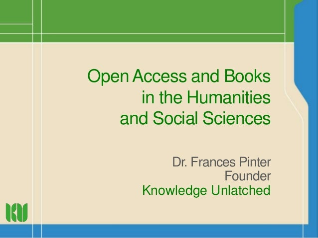 Open Access and Books  in the Humanities  and Social Sciences  Dr. Frances Pinter  Founder  Knowledge Unlatched