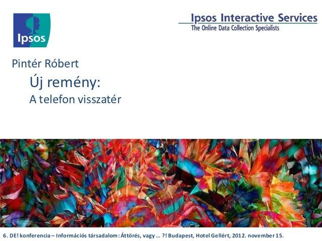 Pintér Róbert         Új remény:         A telefon visszatér6. DE! konferencia – Információs társadalom: Áttörés, vagy … ?...