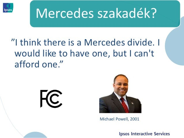"""Mercedes szakadék?""""I think there is a Mercedes divide. I would like to have one, but I cant afford one.""""                  ..."""
