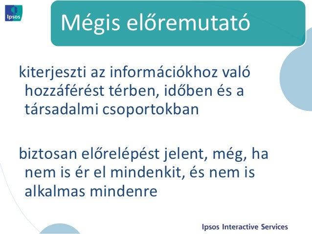 Mégis előremutatókiterjeszti az információkhoz való hozzáférést térben, időben és a társadalmi csoportokbanbiztosan előrel...