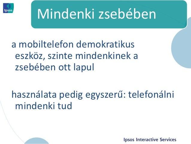 Mindenki zsebébena mobiltelefon demokratikus eszköz, szinte mindenkinek a zsebében ott lapulhasználata pedig egyszerű: tel...