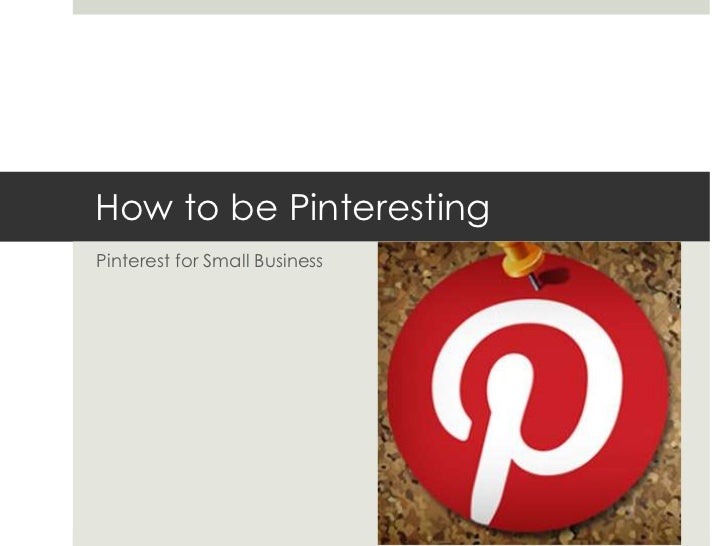 How to be PinterestingPinterest for Small Business