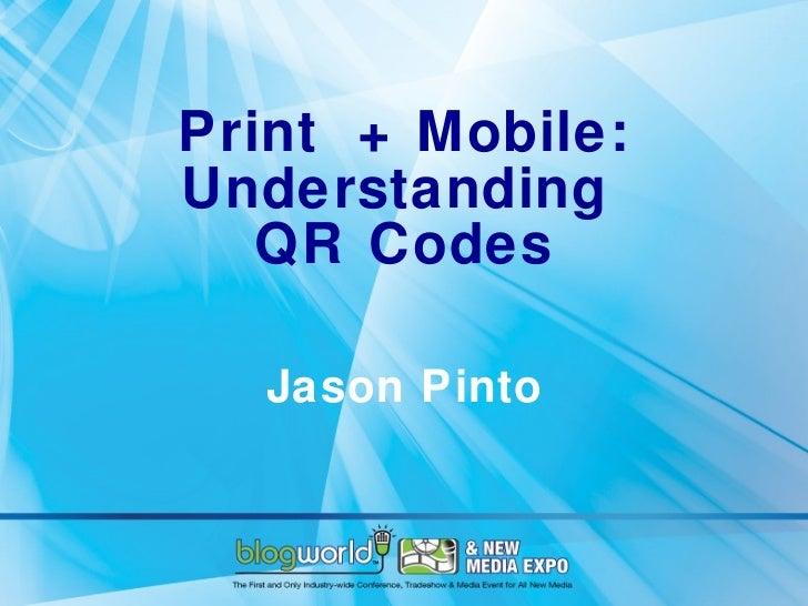 Print  + Mobile: Understanding  QR Codes Jason Pinto