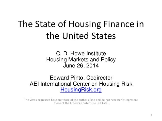 The State of Housing Finance in the United States C. D. Howe Institute Housing Markets and Policy June 26, 2014 Edward Pin...