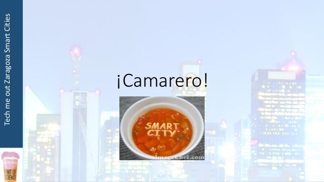 TechmeoutZaragozaSmartCities ¡Camarero!